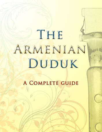 The Armenian Duduk - A Complete Guide ebook by Dave Tawfik
