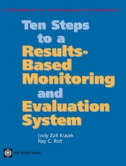 Ten Steps To A ResultsBased Monitoring And Evaluation System: A Handbook For Development Practitioners ebook by Zall Kusek Jody; Rist Ray