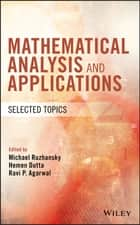 Mathematical Analysis and Applications - Selected Topics ebook by Michael Ruzhansky, Hemen Dutta, Ravi P. Agarwal