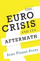 The Euro Crisis and Its Aftermath ebook by Jean Pisani-Ferry
