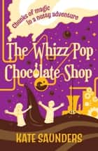 The Whizz Pop Chocolate Shop ebook by Kate Saunders
