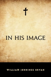 In His Image ebook by William Jennings Bryan
