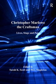 Christopher Marlowe the Craftsman - Lives, Stage, and Page ebook by M.L. Stapleton, Sarah K. Scott