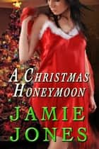 A Christmas Honeymoon ebook by Jamie Jones