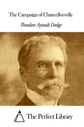 The Campaign of Chancellorsville ebook by Theodore Ayrault Dodge