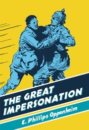 The Great Impersonation - A British Library Spy Classic ebook by E Phillips Oppenheim