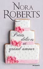 Petits délices et grand amour ebook by Nora Roberts