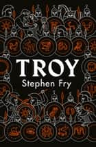 Troy - Our Greatest Story Retold ebook by