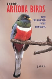 Jim Burns' Arizona Birds - From the Backyard to the Backwoods ebook by Jim Burns