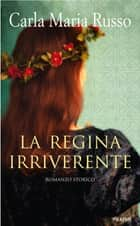 La regina irriverente ebook by Carla Maria Russo