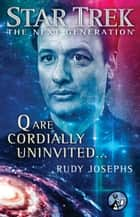 Q are Cordially Uninvited... ebook by Rudy Josephs