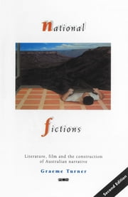National Fictions - Literature, film and the construction of Australian narrative ebook by Graeme Turner
