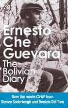 The Bolivian Diary - Authorized Edition ebook by Ernesto Che Guevara, Camilo Guevara