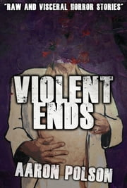 Violent Ends: Horror Stories ebook by Aaron Polson