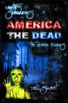 Earth's Survivors America The Dead: The Zombie Plagues ebook by Dell Sweet