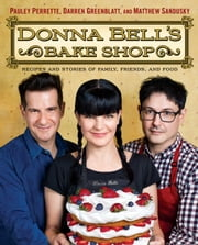 Donna Bell's Bake Shop - Recipes and Stories of Family, Friends, and Food ebook by Pauley Perrette, Darren Greenblatt, Matthew Sandusky
