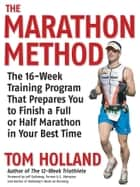 The Marathon Method - The 16-Week Training Program that Prepares You to Finish a Full or Half Marathon at Your Best Time ebook by Tom Holland