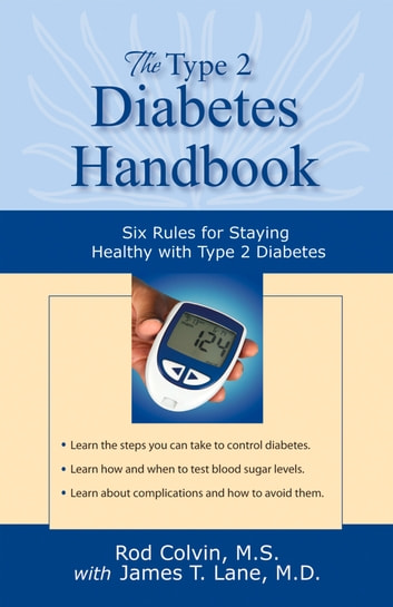 The Type 2 Diabetes Handbook - Six Rules for Staying Healthy with Type 2 Diabetes eBook by Rod Colvin