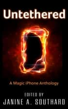 Untethered: A Magic iPhone Anthology ebook by Janine A. Southard, Rhiannon Held, Manny Frishberg,...