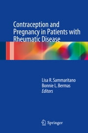 Contraception and Pregnancy in Patients with Rheumatic Disease ebook by Lisa R. Sammaritano,Bonnie L. Bermas