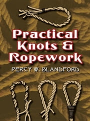 Practical Knots and Ropework ebook by Percy W. Blandford