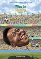 Who Is Pele? ebook by James Buckley, Jr., Andrew Thomson,...