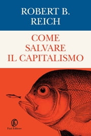 Come salvare il capitalismo ebook by Robert B. Reich
