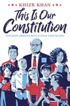 This Is Our Constitution - Discover America with a Gold Star Father ebook by Khizr Khan