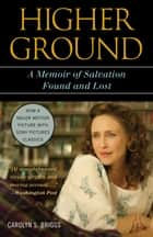 Higher Ground - A Memoir of Salvation Found and Lost ebook by Carolyn S. Briggs