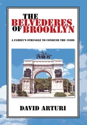 THE BELVEDERES OF BROOKLYN - A Family's Struggle to Conquer the 1930s ebook by David Arturi