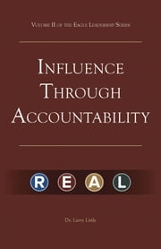 Make a Difference: Influence Through Accountability - VOLUME 2 of the EAGLE LEADERSHIP SERIES for BUSINESS PROFESSIONALS ebook by Dr. Larry Little