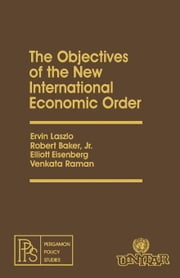 The Objectives of the New International Economic Order: Pergamon Policy Studies ebook by Laszlo, Ervin
