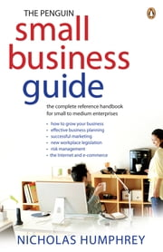 The Penguin Small Business Guide - The Complete Reference Handbook For Sm ebook by Nicholas Humphrey