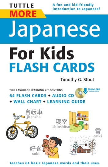 Tuttle More Japanese for Kids Flash Cards Kit Ebook - [Includes 64 Flash Cards, Downloadable Audio, Wall Chart & Learning Guide] ebook by Timothy G. Stout