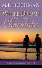 Where Dreams Taste Like Chocolate - a Pike Place Market Seattle romance ebook by M. L. Buchman