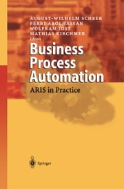 Business Process Automation - ARIS in Practice ebook by August-Wilhelm Scheer,Ferri Abolhassan,Wolfram Jost,Mathias Kirchmer