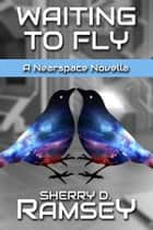 Waiting to Fly - A Nearspace Novella ebook by Sherry D. Ramsey