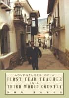 Adventures of a First Year Teacher in a Third World Country ebook by Don Hayes