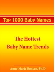 Top 1000 Baby Names: The Hottest Baby Name Trends ebook by Anne-Marie Ronsen