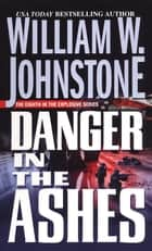 Danger in the Ashes ebook by William W. Johnstone