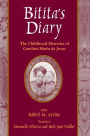 Bitita's Diary: The Autobiography of Carolina Maria de Jesus - The Autobiography of Carolina Maria de Jesus ebook by Carolina Maria De Jesus,Robert M. Levine,Beth Joan Vinkler,Emanuelle Oliveira