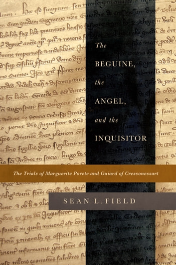 The Beguine, the Angel, and the Inquisitor - The Trials of Marguerite Porete and Guiard of Cressonessart ebook by Sean L. Field