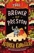 The Brewer of Preston - A Novel ebook by Andrea Camilleri, Stephen Sartarelli