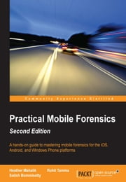 Practical Mobile Forensics - Second Edition ebook by Heather Mahalik,Rohit Tamma,Satish Bommisetty