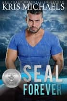 SEAL Forever eBook by Kris Michaels, Suspense Sisters