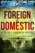 Foreign and Domestic: A Jack Cameron Novel Book #3 ebook by Scott Blade