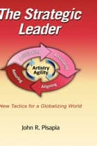 The Strategic Leader ebook by John Pisapia
