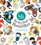 Lalylala's Beetles Bugs and Butterflies - A Crochet Story of Tiny Creatures and Big Dreams ebook by Lydia Tresselt