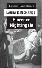 Florence Nightingale ebook by Laura E. Richards