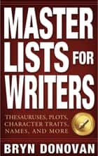 Master Lists for Writers - Thesauruses, Plots, Character Traits, Names, and More ebook by Bryn Donovan